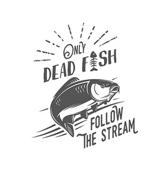 Only dead fish follow the stream vector image