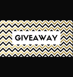 giveaway banner with chevron pattern vector image