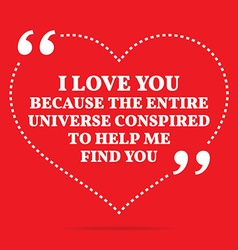 Inspirational love quote I love you because the vector