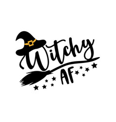 Witchy af - funny halloween text with broom vector
