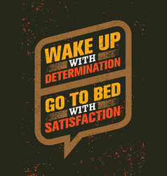 Wake up with determination go to bed vector