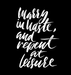 Marry is haste and repent at leisure hand drawn vector