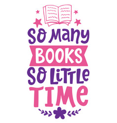 So many books so little time quote vector