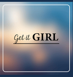 get it girl inspiration and motivation quote vector image