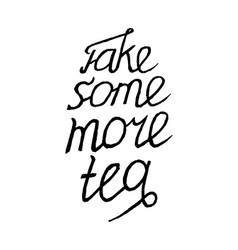 take some more tea- isolated on white background vector image vector image