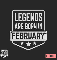 legends are born in february vintage t-shirt stamp vector image