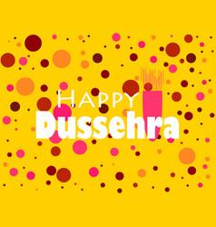 happy dussehra indian festival celebration vector image
