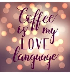 Coffee is my love language vector