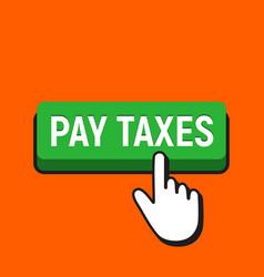 Hand mouse cursor clicks the pay taxes button vector