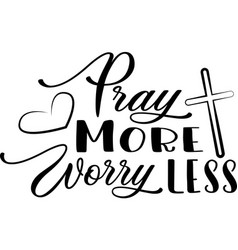 pray more worry less on white background vector image