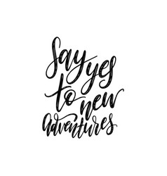 say yes to new adventures handwritten motivational vector image