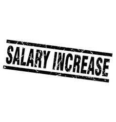 square grunge black salary increase stamp vector image