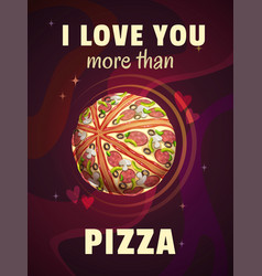 i love you more than pizza funny cartoon vector image