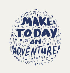 Make today an adventure make everyday special vector