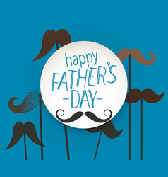 Happy fathers day greeting card with mustache vector