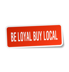 Be loyal buy local square sticker on white vector