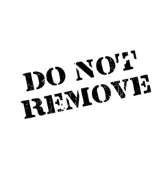 do not remove rubber stamp vector image