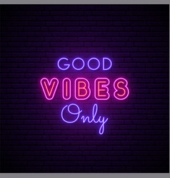 Good vibes only neon signboard glowing vector