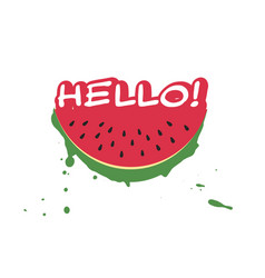 watermelon slice and inscription hello vector image