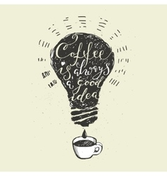 Coffee is always a good idea lettering vector
