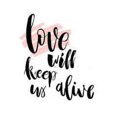 love will keep us alive valentine day lettering vector image