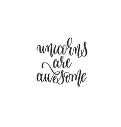unicorns are awesome hand lettering inscription vector image