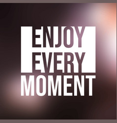 enjoy every moment life quote with modern vector image