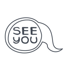 word see you hand drawn comic speech bubble vector image vector image
