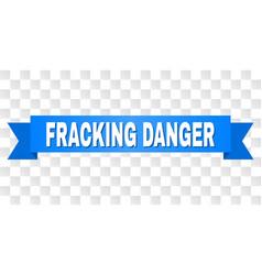 Blue stripe with fracking danger text vector