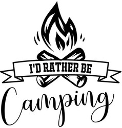 Id rather be camping on white background vector