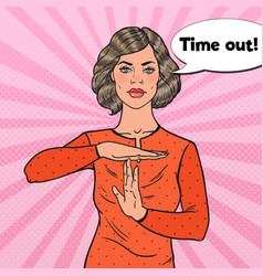 pop art woman showing time out hand gesture sign vector image vector image