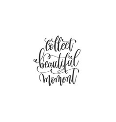 collect beautiful moment black and white hand vector image