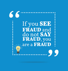 Inspirational motivational quote If you see fraud vector