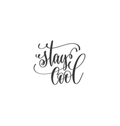 stay cool - black and white hand lettering vector image