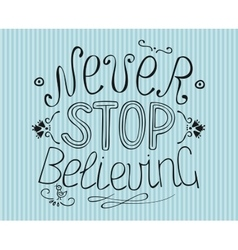 Lettering from hand Never stop believing vector image