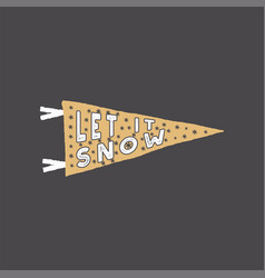 Winter theme pennant let it snow typography quote vector