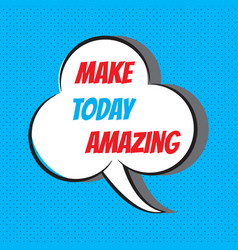 Make today amazing motivational and inspirational vector