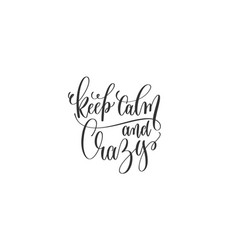 keep calm and crazy - black and white hand vector image