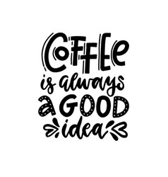 coffee is always a good idea - lettering card vector image