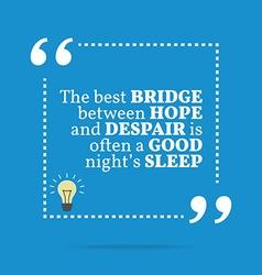 Inspirational motivational quote The best bridge vector