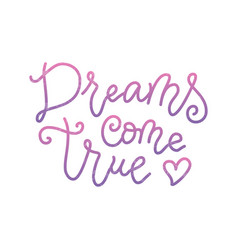 Lettering of dreams come true in pink purple vector