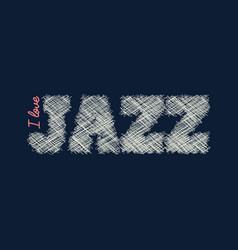 i love jazz eps vector image