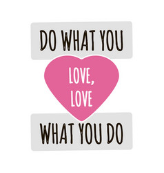 do what you love love what you do quote lettering vector image vector image
