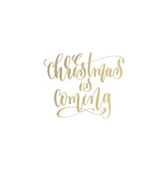 christmas is coming golden hand lettering winter vector image