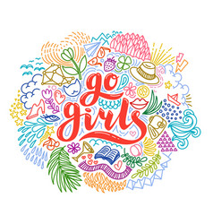 Go girls handrawn lettering with colorful flowers vector