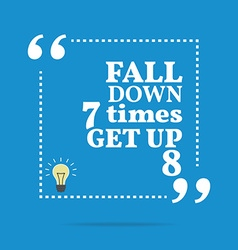 Inspirational motivational quote Fall down 7 times vector