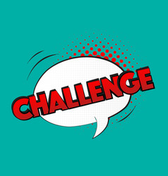 challenge sign pop art comic speech bubble vector image