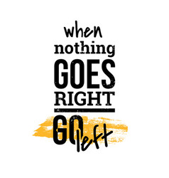 When nothing goes right motivational quotes vector