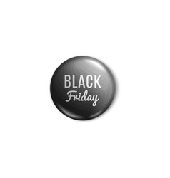 glossy black friday sale badge or pin button 3d vector image