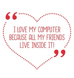 Funny love quote I love my computer because all my vector image